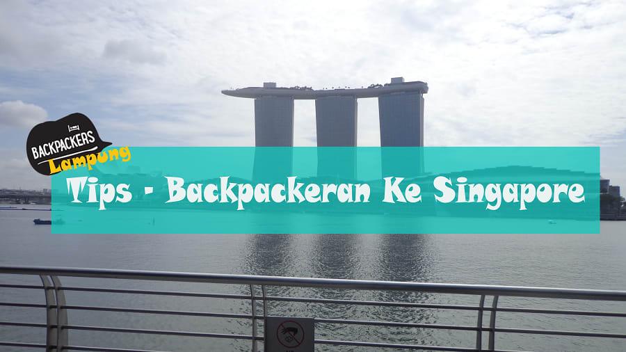 Backpacker Lampung – Backpackeran Ke Singapore dan Malaysia Part 1
