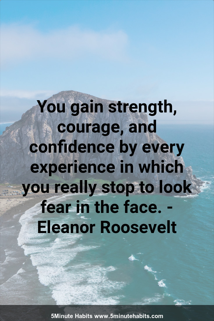You Gain Strength Courage And Confidence By Every Experience In