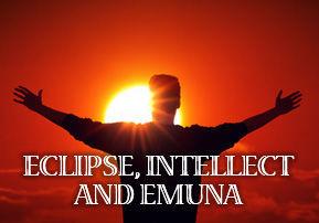 Eclipse, Intellect and Emuna