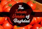 The Tomato Vendor of Baghdad