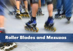 Roller Blades and Mezuzas