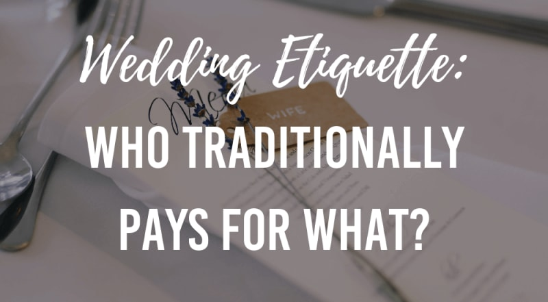wedding etiquette: who traditionally pays for what
