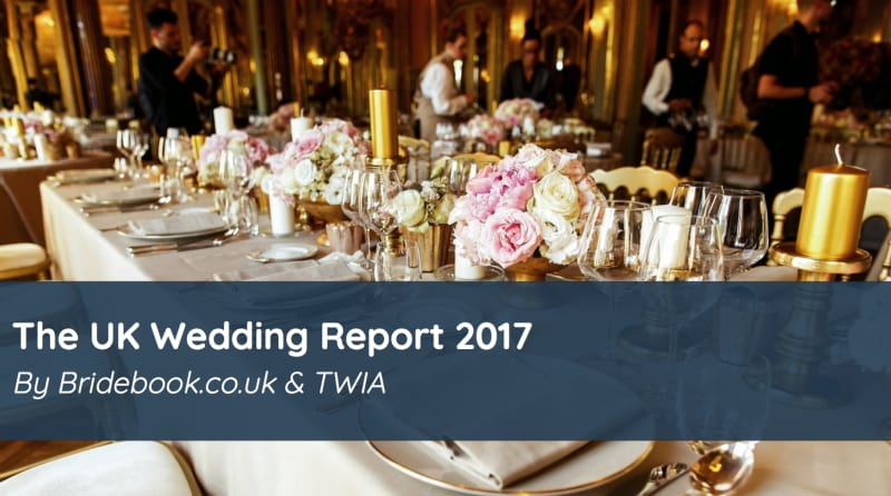 The UK Wedding Report 2017 by Bridebook.co.uk and TWIA