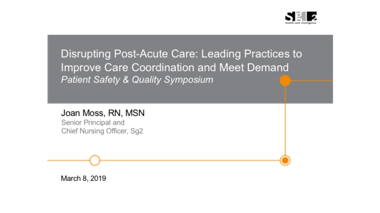 Disrupting Post-Acute Care: Leading Practices to Improve Care Coordination and Meet Demand – 2019 PS&Q Symposium