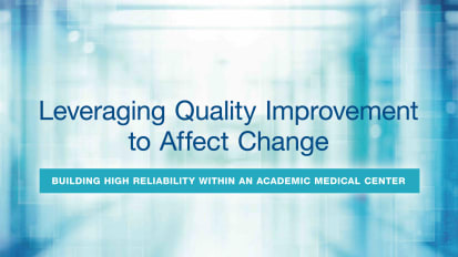 2020 Patient Safety & Quality Symposium: Leveraging Quality Improvement to Affect Change - Building High Reliability within an Academic Medical Center