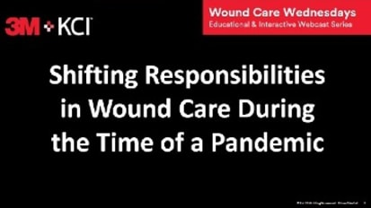 Webcast 1: Shifting Responsibilities in Wound Care During the Time of a Pandemic