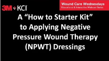 "Webcast 2: ""How to Starter Kit"" to Applying Negative Pressure Wound Therapy (NPWT) Dressings"