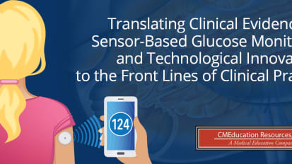 Translating Clinical Evidence for Sensor-Based Glucose Monitoring and Technological Innovations to the Front Lines of Clinical Practice