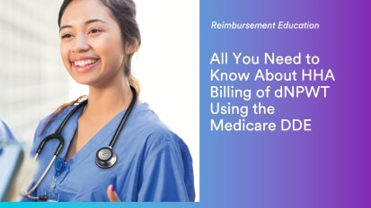 All You Need to Know About HHA Billing of dNPWT Using the Medicare DDE System