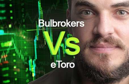 Bulbrokers Vs eToro Who is better in 2021?