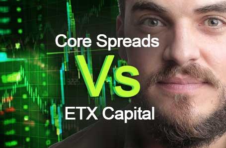 Core Spreads Vs ETX Capital Who is better in 2021?