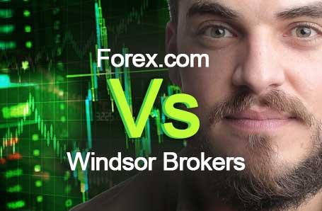Forex.com Vs Windsor Brokers Who is better in 2021?