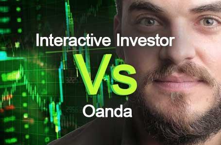 Interactive Investor Vs Oanda Who is better in 2021?