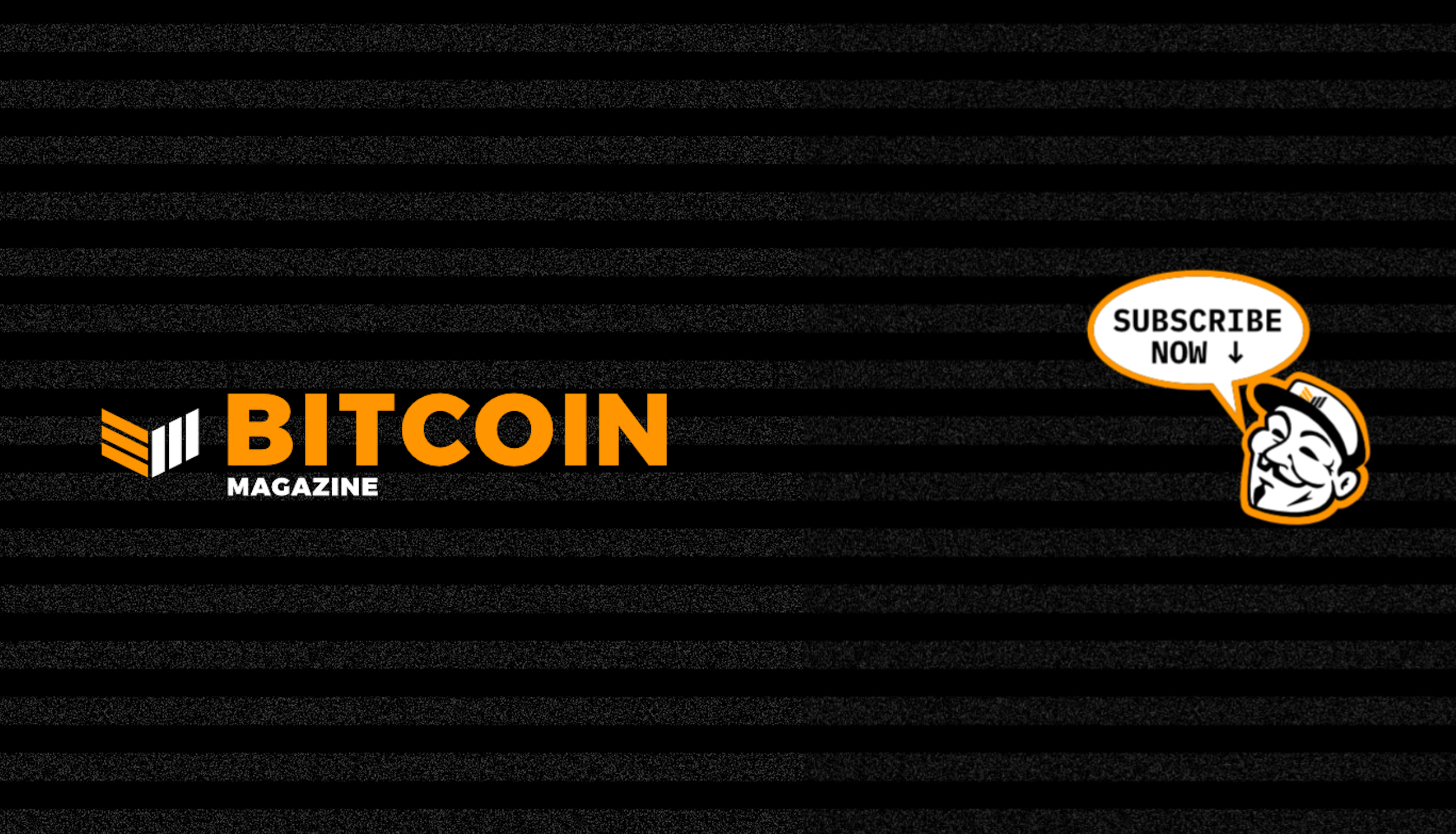 Subscribe to the Bitcoin Magazine YouTube Channel!