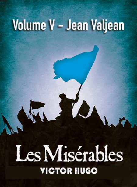 Les Misérables Volume V — Jean Valjean