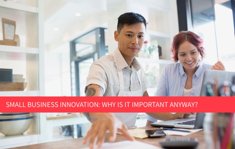 Small Business Innovation: Why is it important anyway?