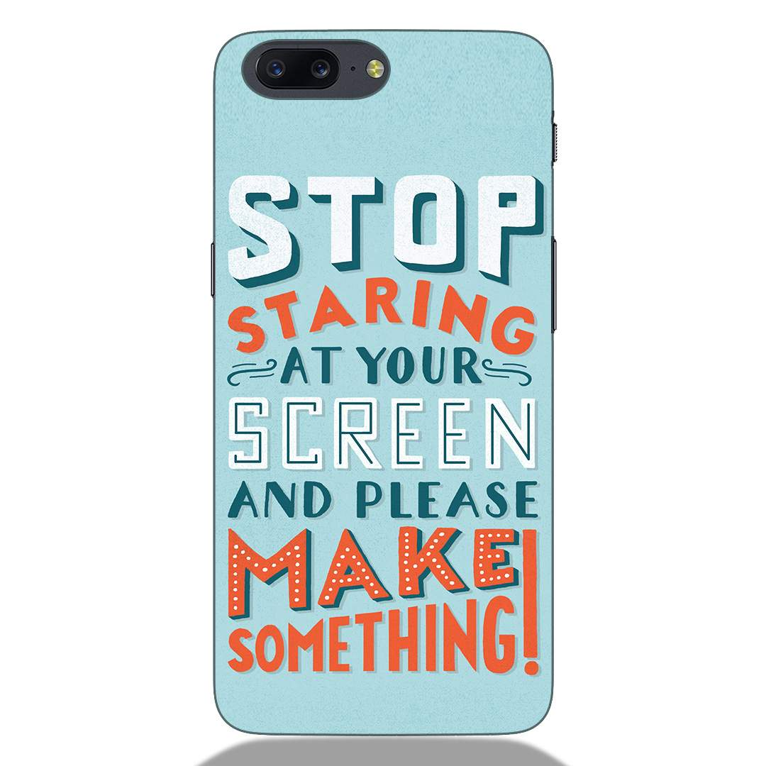 Stop Staring Quote Oneplus 5 Back Cover