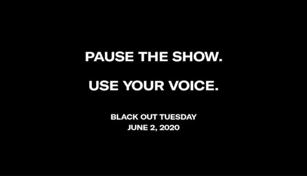 """Imagem com fundo preto e escrito em branco, os dizeres: """"Pause The Show. Use Your Voice. Black out Tuesday, June 2, 2020"""""""