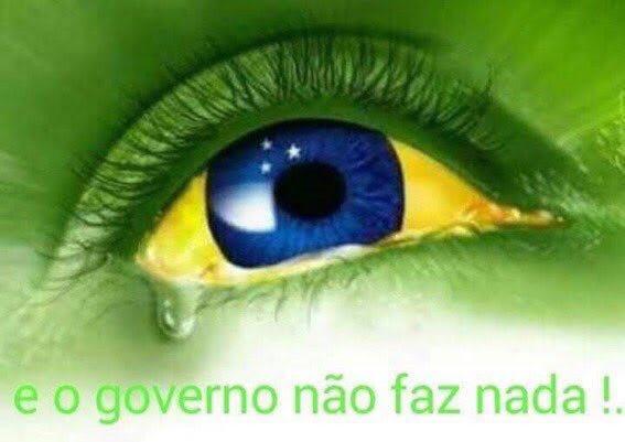 """Imagem de um olho com a bandeira do Brasil e a legenda """"e o governo não faz nada!"""""""