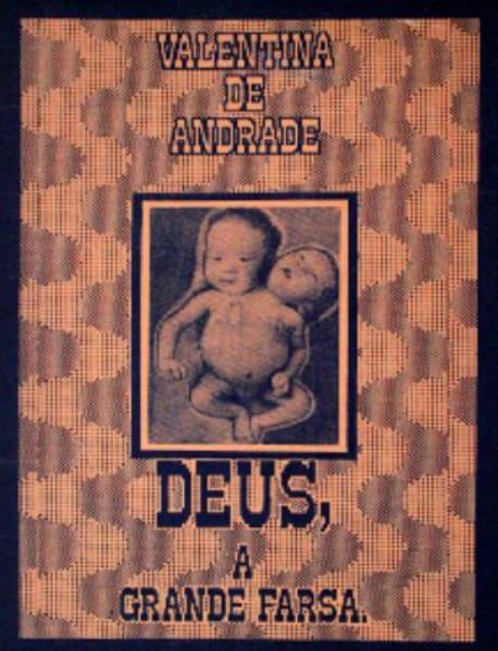 """Capa do livro """"Deus, a grande farsa"""", de Valentina de Andrade. A capa é alaranjada e conta com a foto de um bebê de duas cabeças, com uma parecendo agonizar."""
