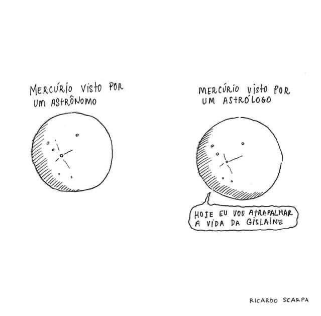 """Dois planetas lado a lado. A legenda do primeiro diz: """"Mercúrio visto por um astrônomo"""". A legenda do segundo diz """"Mercúrio visto por um astrólogo"""". Sobre esse o balãozinho que indica que o planeta disse """"Hoje eu vou atrapalhar a vida da Gislaine"""""""