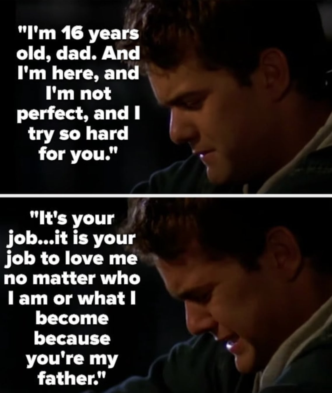 Dawson asks when his dad gave up on him, saying he's only 16 and tries so hard and his dad is supposed to love him