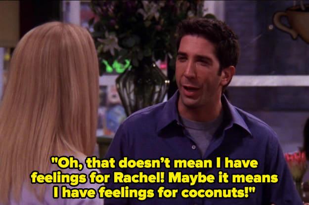 """Ross: """"Ei, isso não quer dizer que eu sinto algo pela Rachel! Pode ser que eu tenha algo por cocos!"""""""