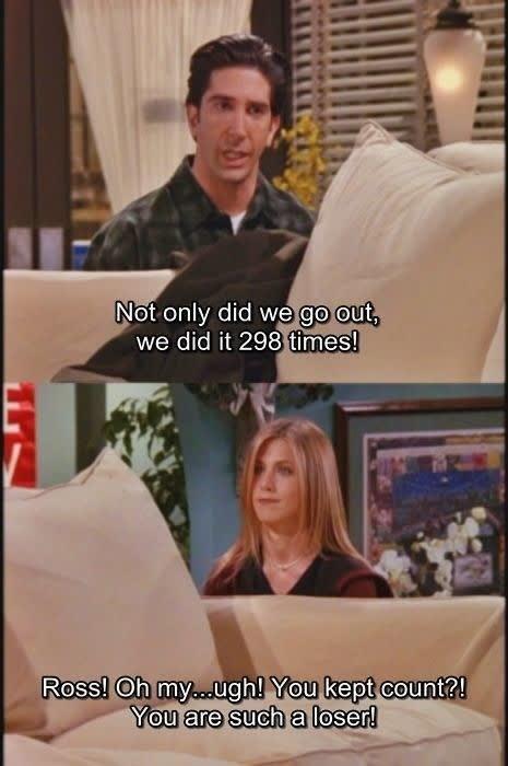 """Ross: """"Não só nós saímos em dates, mas nós transamos 298 vezes!"""" Rachel: """"Meu... Deus... Você fica contando? Que trouxa!"""""""