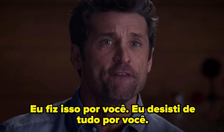 Cena de Derek Shepherd na série. Ele diz que fez tudo pela Meredith e que desistiu de tudo por ela.