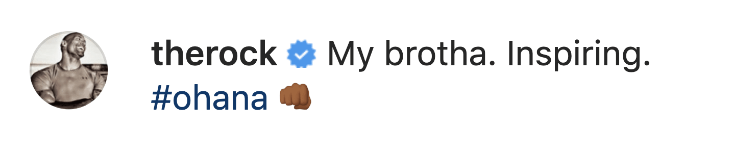 "The rock commented ""My brotha. Inspiring. #ohana [fist bump emoji]"