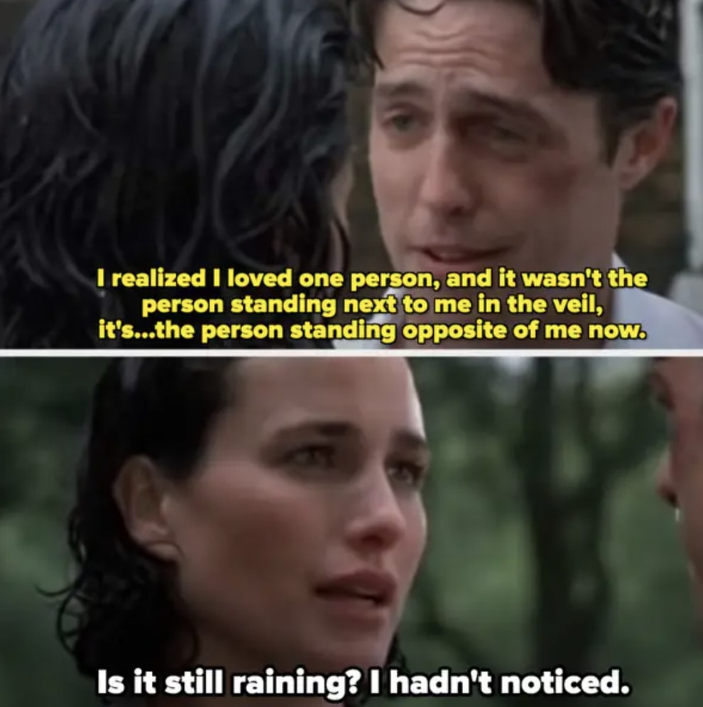 """Andie McDowell saying, """"Is it still raining? I hadn't noticed"""""""