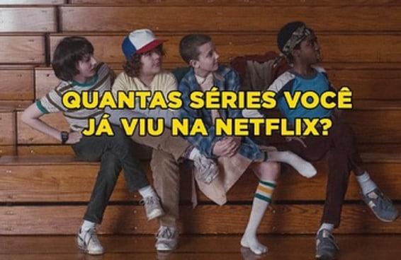 Quantas séries você já viu na Netflix?