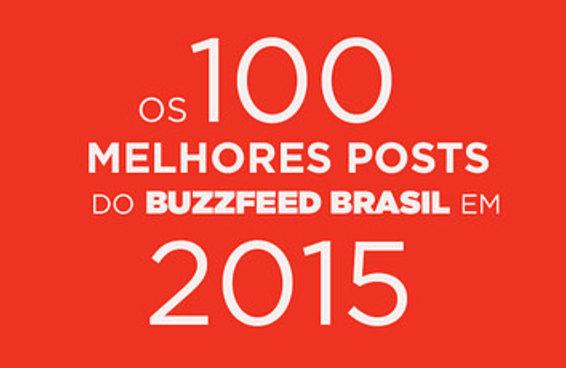 Estes são os 100 melhores posts do BuzzFeed Brasil em 2015