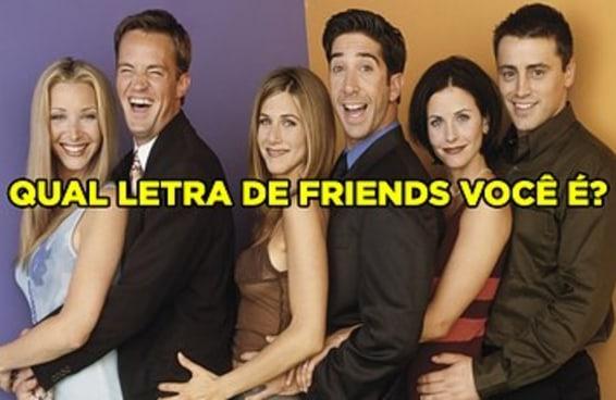Qual letra de Friends você é?