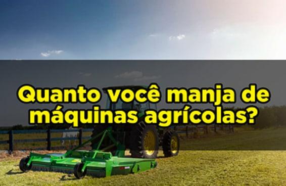Quanto você manja de máquinas agrícolas?