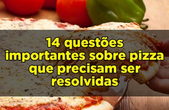 14 questões importantes sobre pizza que precisam ser resolvidas