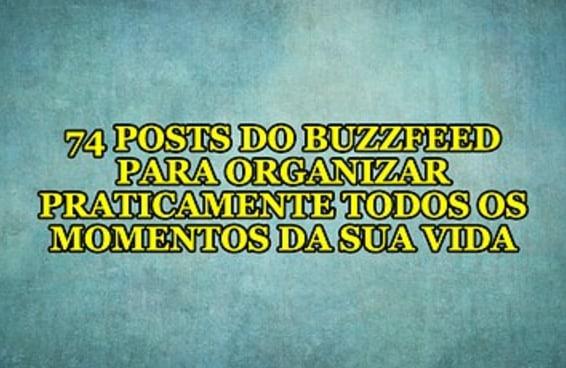 74 posts do BuzzFeed para organizar praticamente todos os momentos da sua vida