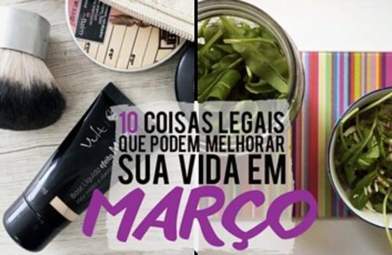 10 coisas legais que podem melhorar sua vida em março
