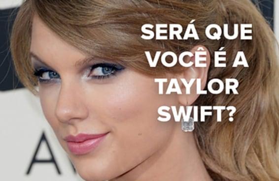Será que na verdade você é a Taylor Swift?