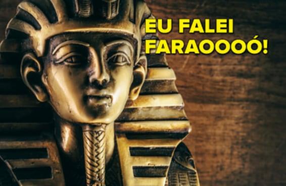 Você sabe cantar Faraó inteira?