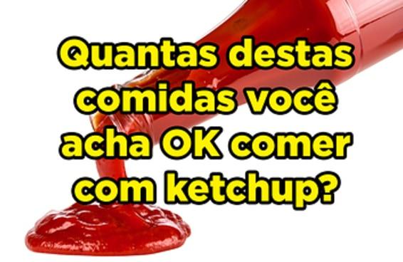 Quantas destas comidas você acha ok comer com ketchup?