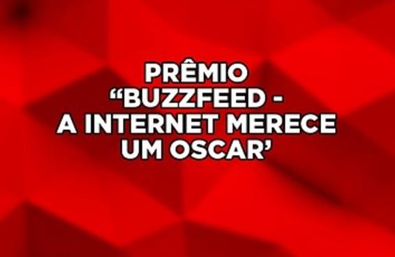 """Assista ao prêmio BuzzFeed - """"A Internet Merece um Oscar"""""""