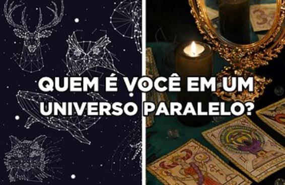 Responda a este quiz meio místico e diremos quem é você em um universo paralelo