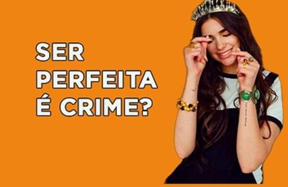 Se ser perfeita fosse crime, quantos anos você ficaria presa?