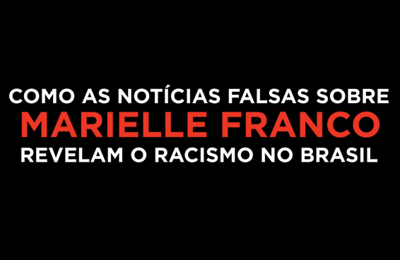 Como as notícias falsas sobre Marielle Franco revelam o racismo no Brasil
