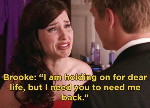 """Brooke telling Lucas """"I am holding on for dear life, but I need you to need me back"""""""