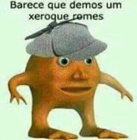 """meme de um boneco feio com o texto escrito """"Barece que temos um xeroque romes"""""""