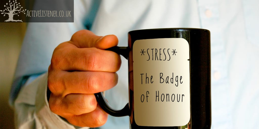 Men, Stress and a Badge of Honour
