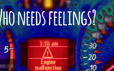 Who needs feelings anyway?
