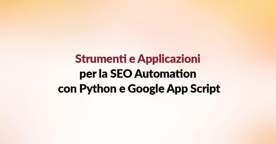 Strumenti e Applicazioni per la SEO Automation con Python e Google App Script